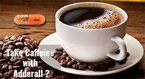 Caffeine and Adderall